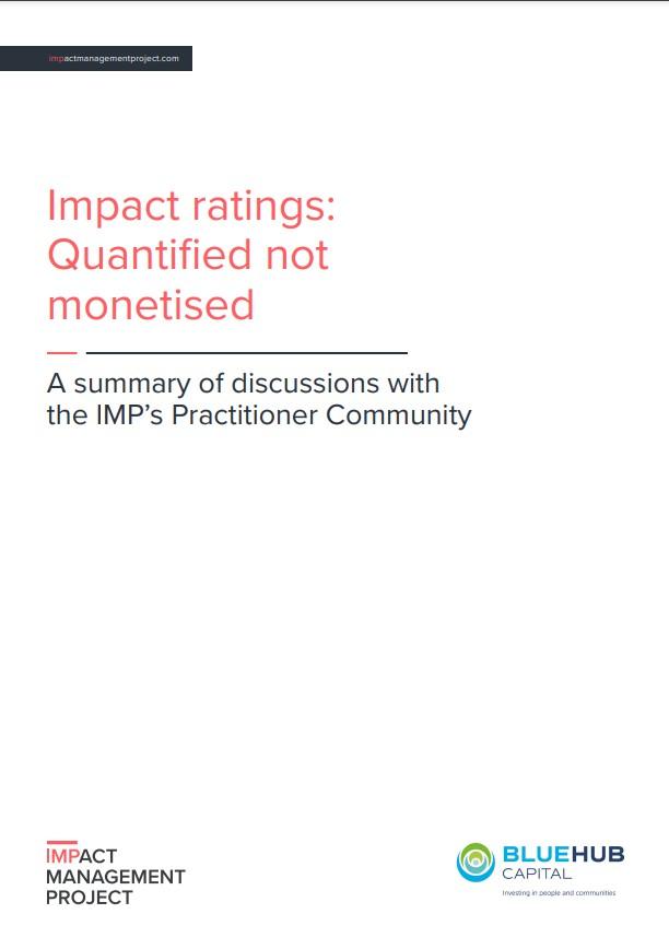 インパクト・レーティング:何が標準化できて、何ができないのか ー IMP実践者コミュニティーの議論のまとめより   Impact ratings: Quantified not monetised – A summary of discussions with the IMP's Practitioner Community